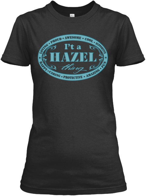 Loving Proud Awesome Cool Supportive Happy Caring Protective Amazing Fun I't A Hazel Thing Black Damen T-Shirt Front