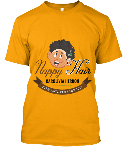 Nappy Hair Carolivia Herron Www.Nappyhair.Club 20 Th Anniversary 2017 Gold T-Shirt Front