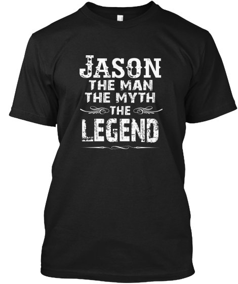 Jason The Man The Myth The Legend T-Shirt Front