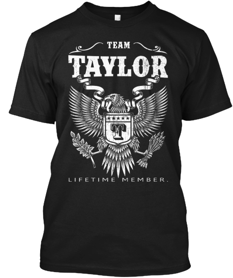 Team Taylor T Lifetime Member. T-Shirt Front