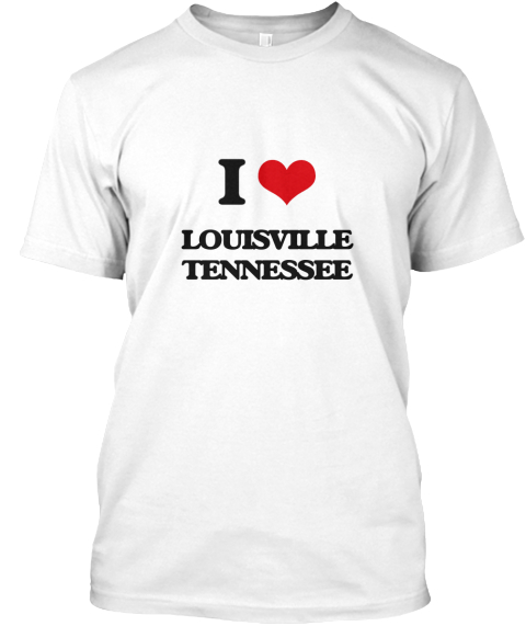 I Love Louisville Tennessee White T-Shirt Front