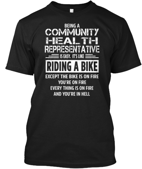 Being A Community Health Representative Is Easy. It's Like Riding A Bike Expect The Bike Is On Fire You're On Fire... Black T-Shirt Front