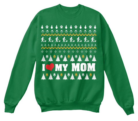 from funny christmas sweaters i love my mom kelly green sweatshirt front - Funny Christmas Sweater