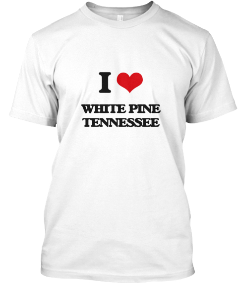 I Love White Pine Tennessee White T-Shirt Front