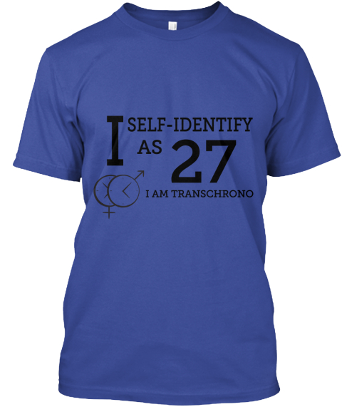 I Self Identify As 27 I Am Transchrono Deep Royal T-Shirt Front
