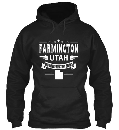 Farmington Utah It's Where My Story Begins Black Sweatshirt Front