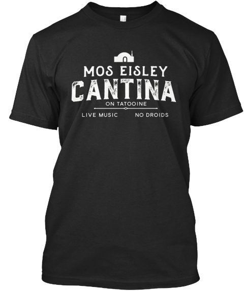 Mos Eisley Cantina On Tatooine Live Music No Droids Black T-Shirt Front