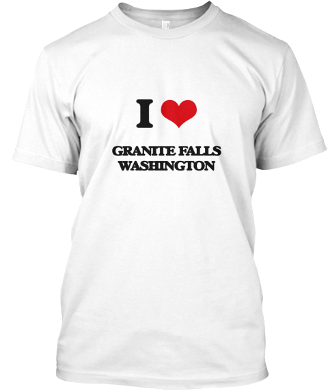 I Love Granite Falls Washington White T-Shirt Front