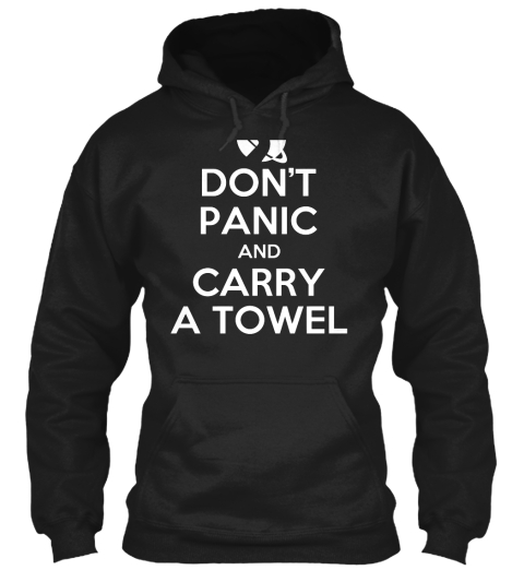 5f2b56ada Don't Panic And Carry A Towel Black Sweatshirt Front. Limited Edition ...