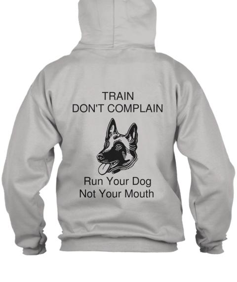 Train dont complain train don 39 t complain run your dog for Never complain never explain t shirt