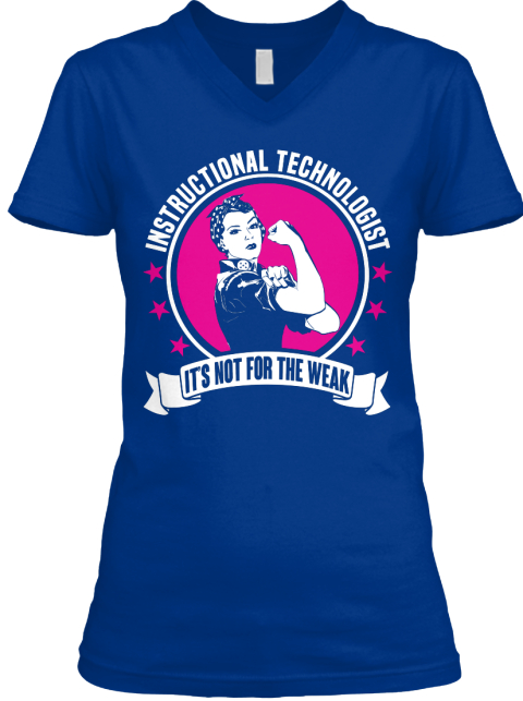Instructional Technologist It's Not For The Weak True Royal T-Shirt Front