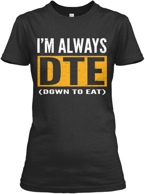 I'm Always Dte (Down To Eat) Black Women's T-Shirt Front