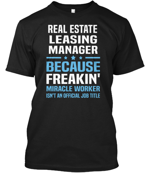 Real Estate Leasing Manager Because Freakin' Miracle Worker Isn't An Official Job Title Black T-Shirt Front