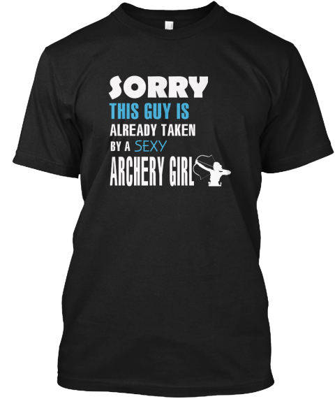Sorry This Guy Is Already Taken By A Sexy Archery Girl Black T-Shirt Front