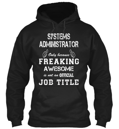 Systems Administrator Only Because Freaking Awesome Is Not An Official Job Title Black Sweatshirt Front