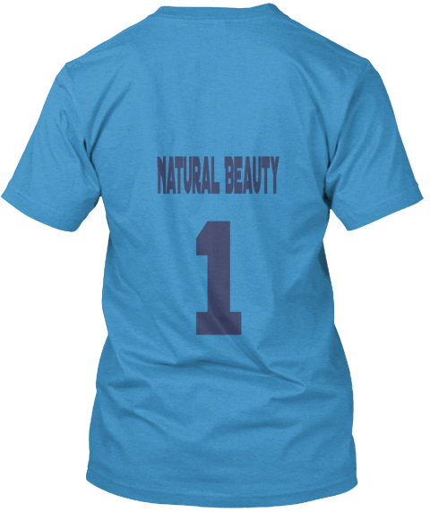 Natural Beauty 1 Heathered Bright Turquoise  T-Shirt Back