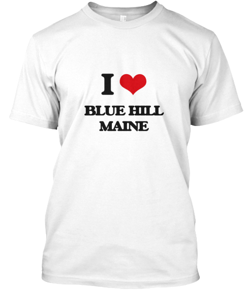 I Love Blue Hill Maine White T-Shirt Front