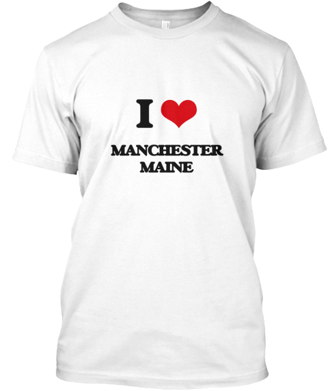 I Love Manchester Maine White T-Shirt Front