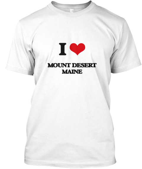 I Love Mount Desert Maine White T-Shirt Front