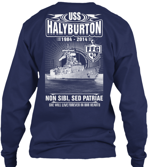 Uss Halyburton Ffg 40 Uss Halyburton 1984   2014 Ffg 40 Non Sibi, Sed Patriae She Will Live Forever In Our Hearts Navy Long Sleeve T-Shirt Back