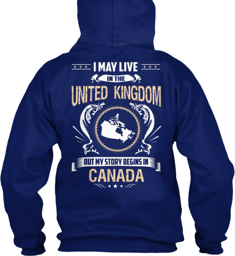 I May Live In The United Kingdom But My Story Begins In Canada Oxford Navy T-Shirt Back