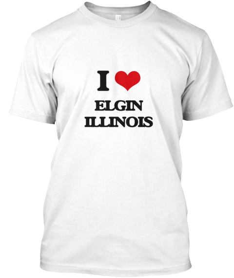 I Love Elgin Illinois White T-Shirt Front