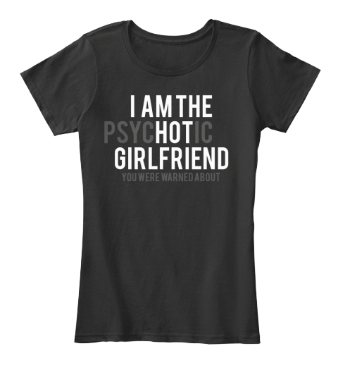 fd9c60c26 I Am The Psychotic Girlfriend You Were Warned About Black Women's T-Shirt  Front. Ending Soon!