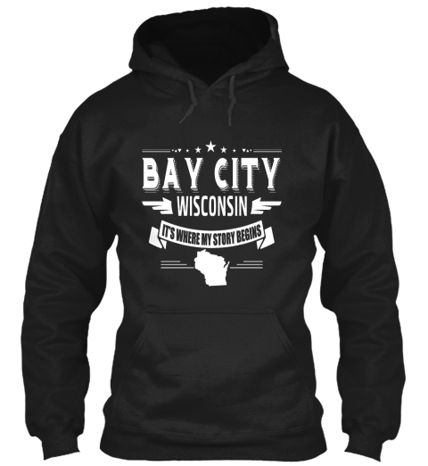 *********** Bay City Wisconsin It's Where My Story Begins Black Sweatshirt Front