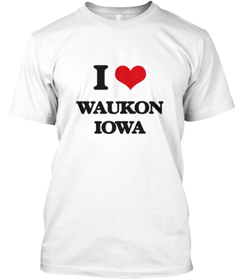 I Love Waukon Iowa White T-Shirt Front