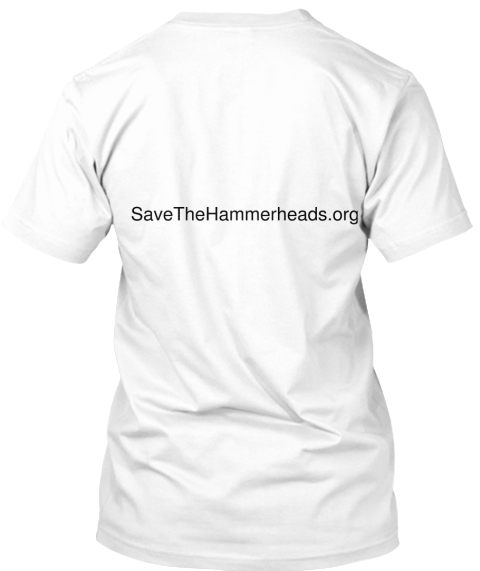 Save The Hammerheads.Org White T-Shirt Back