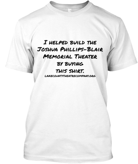 I Helped Build The Joshua Phillips Blair Memorial Theater By Buying This Shirt White T-Shirt Front
