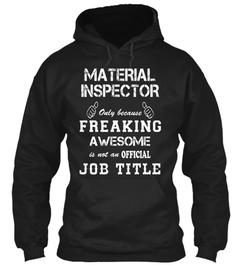 Material Inspector Only Because Freaking Awesome Is Not An Official Job Title Black T-Shirt Front