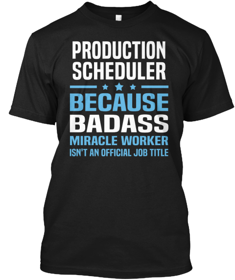 Production Scheduler Because Badass Miracle Worker Isn't An Official Job Title Black T-Shirt Front