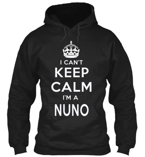 I Can't Keep Calm I'm A Nuno Black T-Shirt Front