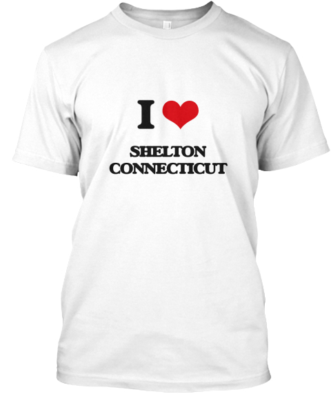 I Love Shelton Connecticut White T-Shirt Front