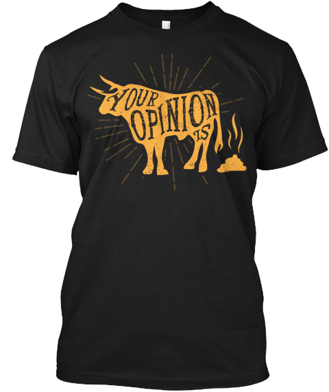 Your Opinion Is Black T-Shirt Front