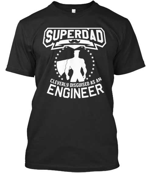 Superdad Cleverly Disguised As An Engineer Black T-Shirt Front