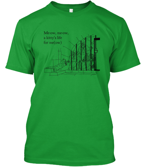 Meow, Meow A Kitty's Life For Me(Ow) Kelly Green T-Shirt Front