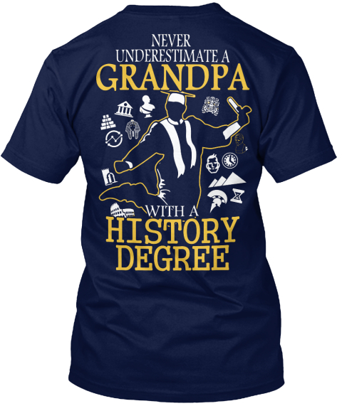Never Underestimate A Grandpa With A History Degree Navy T-Shirt Back
