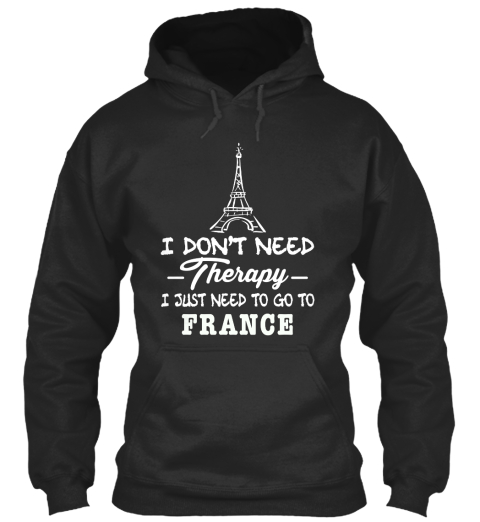 I Don't Need A Therapy I Just Need To Go To France Jet Black T-Shirt Front