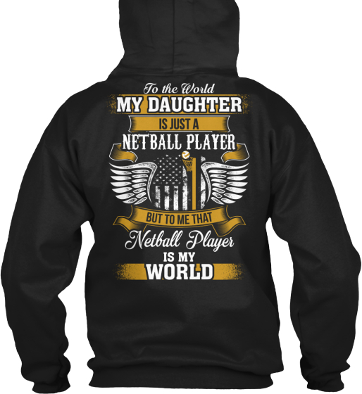 To The World My Daughter Is Just A Netball Player But To Me That Netball Player Is My World Sweatshirt Back