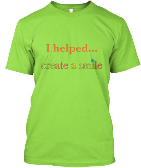 I Helped... Create A Smile Lime T-Shirt Front