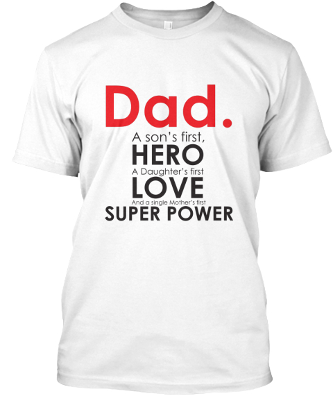 6c9531d0 Dad. A Son's First Hero A Daughter's First Love And A Single Mother's First  Super