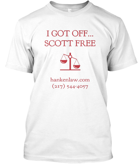 I Got Off...Scott Free Hankenlaw.Com (217)544 4057 White T-Shirt Front