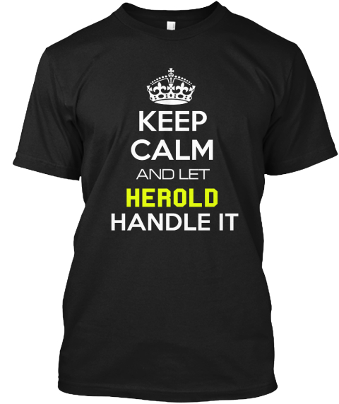 Keep Calm And Let Herolo Handle It Black T-Shirt Front