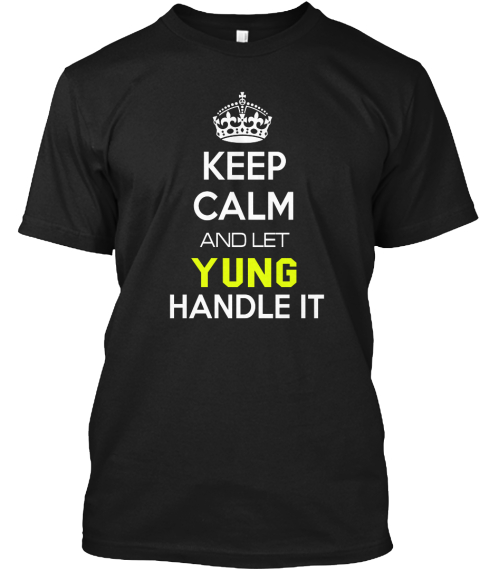 Keep Calm And Let Yung Handle It Black T-Shirt Front