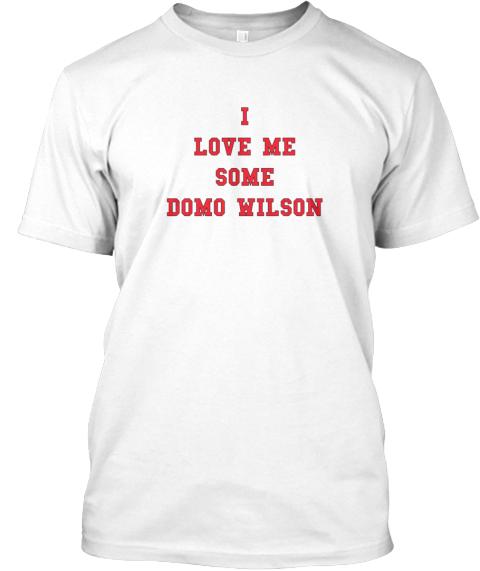 I Love Me Some Domo Wilson Teespring