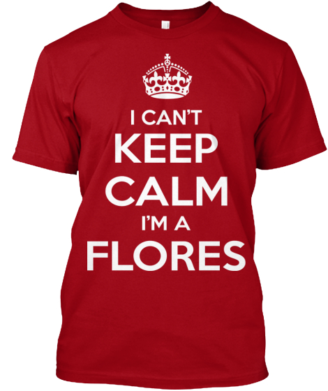 I Can't Keep Calm Im A Flores T-Shirt Front
