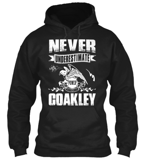 Never Underestimate The Power Of Coakley Black T-Shirt Front
