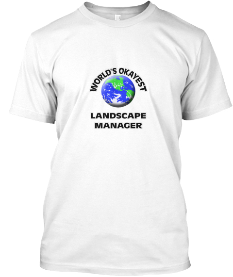 World's Okayest Landscape Manager White T-Shirt Front